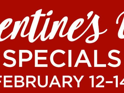 Valentine's Day Specials, February 12, 13, 14